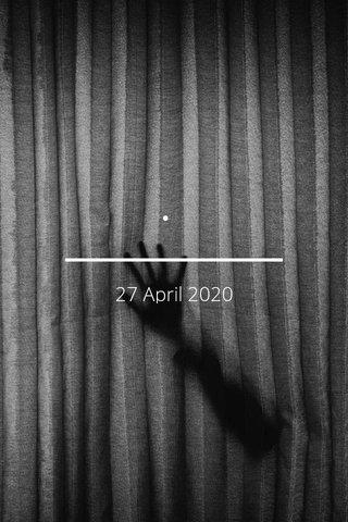 . 27 April 2020