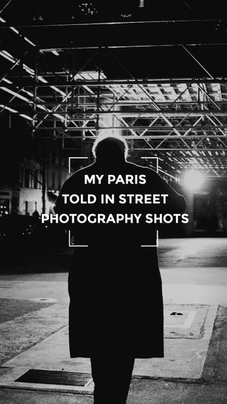 MY PARIS TOLD IN STREET PHOTOGRAPHY SHOTS