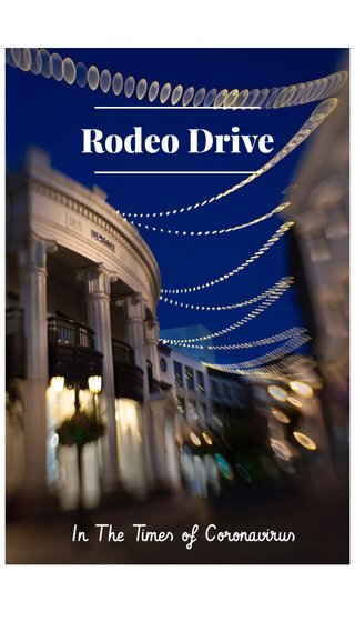 Rodeo Drive In The Times of Coronavirus