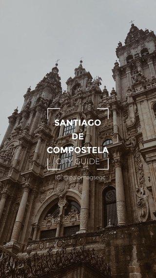 SANTIAGO DE COMPOSTELA CITY GUIDE IG: @palomagsegc