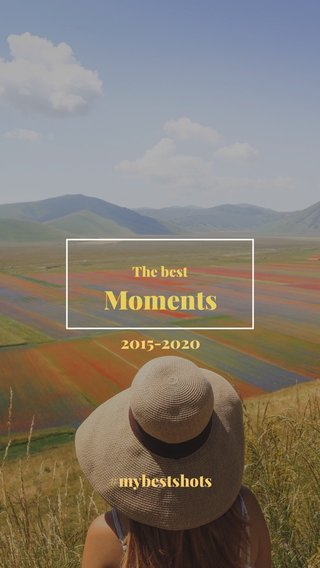Moments 2015-2020 #mybestshots The best