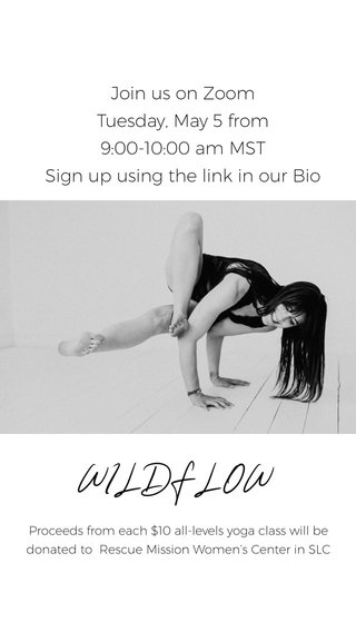 WILDFLOW Join us on Zoom Tuesday, May 5 from 9:00-10:00 am MST Sign up using the link in our Bio Proceeds from each $10 all-levels yoga class will be donated to Rescue Mission Women's Center in SLC