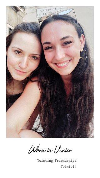 When in Venice Twisting Friendships Twinfold
