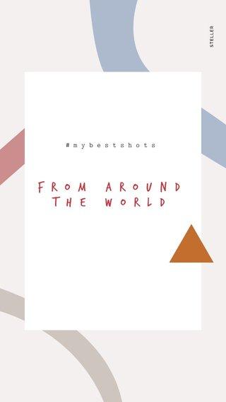 From around the world #mybestshots