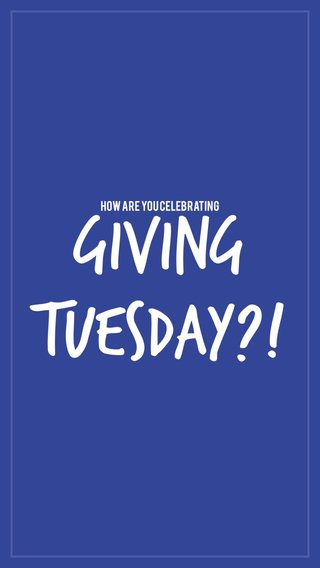 Giving Tuesday?! How are you celebrating