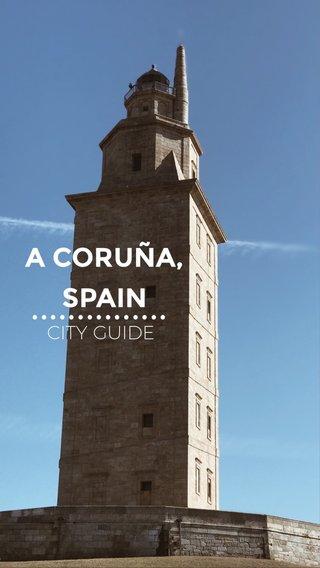 ••••••••••••••• A CORUÑA, SPAIN CITY GUIDE