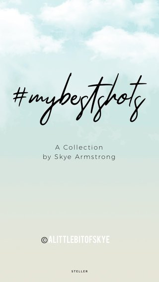 #mybestshots ©️aLittlebitofskye A Collection by Skye Armstrong