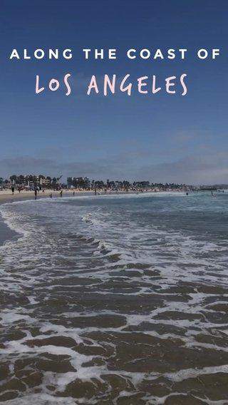 LOS ANGELES ALONG THE COAST OF