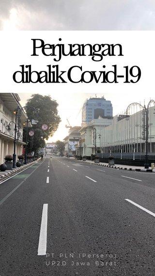 Perjuangan dibalik Covid-19 PT PLN (Persero) UP2D Jawa Barat