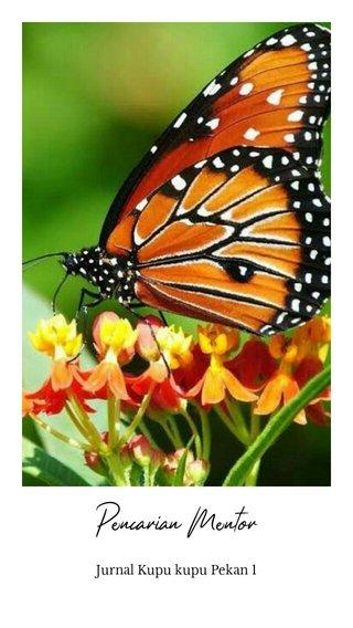 Pencarian Mentor Jurnal Kupu kupu Pekan 1