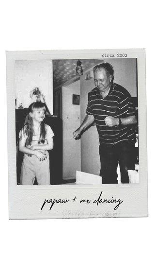 papaw + me dancing circa 2002