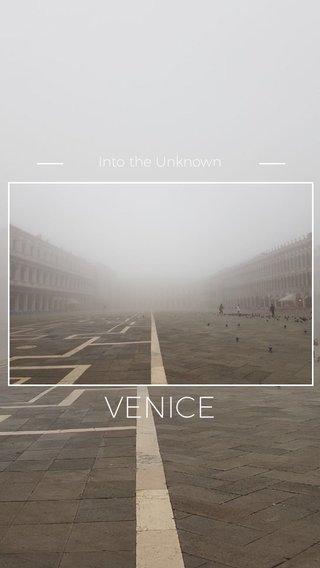 VENICE Into the Unknown