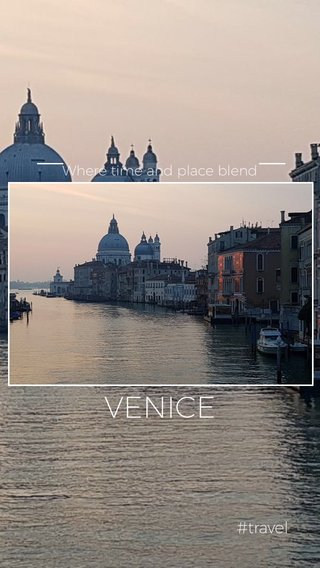 VENICE #travel Where time and place blend