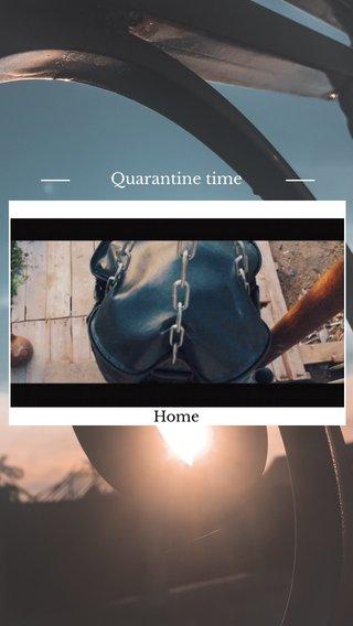 Quarantine time Home