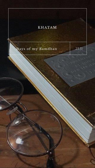 23.31 KHATAM Days of my Ramdhan