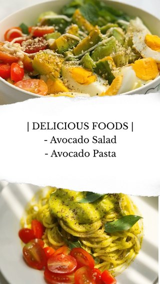 | DELICIOUS FOODS | - Avocado Salad - Avocado Pasta