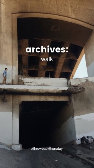 archives: walk #throwbackthursday