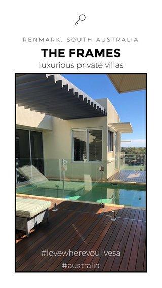 THE FRAMES luxurious private villas #lovewhereyoulivesa #australia RENMARK, SOUTH AUSTRALIA