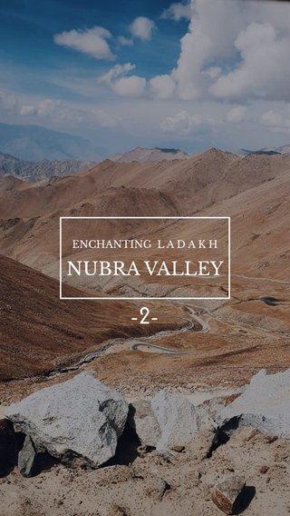 -2- NUBRA VALLEY ENCHANTING L A D A K H
