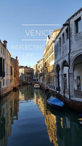 VENICE REFLECTING LIFE
