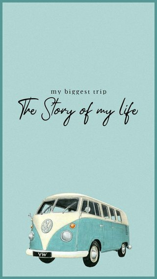 The Story of my life my biggest trip