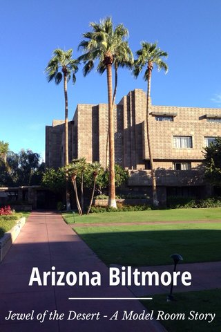 Arizona Biltmore Jewel of the Desert - A Model Room Story