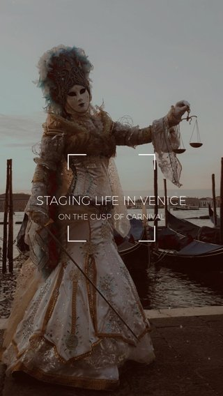STAGING LIFE IN VENICE ON THE CUSP OF CARNIVAL