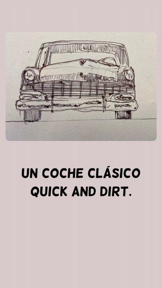 Un coche clásico quick and dirt.