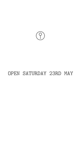 OPEN SATURDAY 23RD MAY
