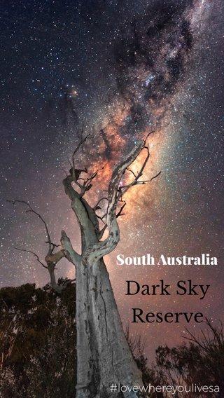 Dark Sky Reserve South Australia #lovewhereyoulivesa