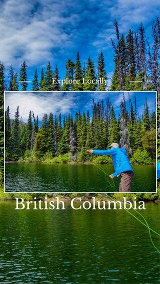 British Columbia Explore Locally