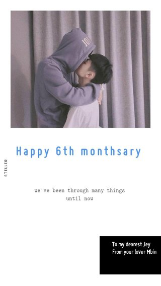 Happy 6th monthsary To my dearest Jey From your lover Mbin we've been through many things until now