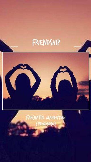 FRIENDSHIP Farchatul Mahdiyyah (190403030)