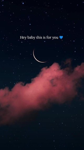 Hey baby this is for you 💙