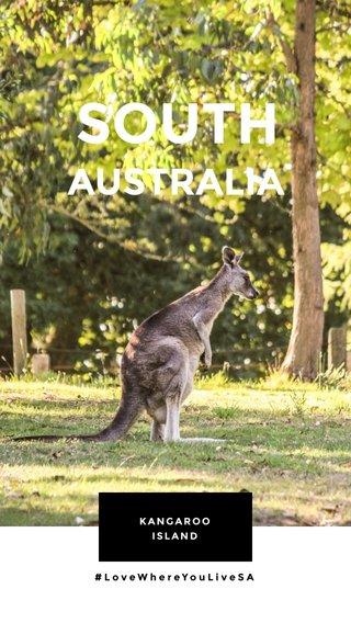SOUTH AUSTRALIA KANGAROO ISLAND #LoveWhereYouLiveSA