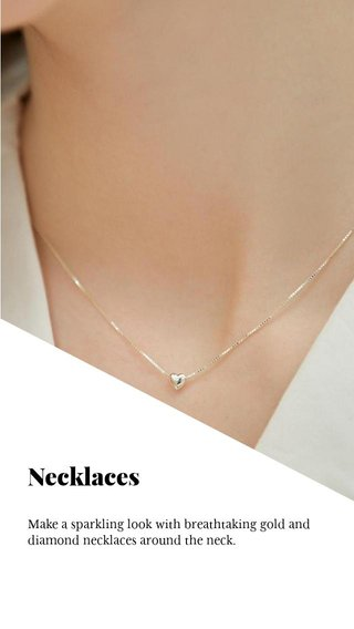 Necklaces Make a sparkling look with breathtaking gold and diamond necklaces around the neck.