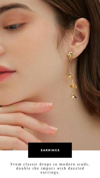 EARRINGS From classic drops to modern studs, double the impact with dazzled earrings.