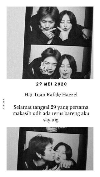 Hai Tuan Rafale Haezel Selamat tanggal 29 yang pertama makasih udh ada terus bareng aku sayang 29 MEI 2020