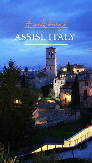 ASSISI, ITALY A walk through