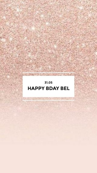 HAPPY BDAY BEL 31.05