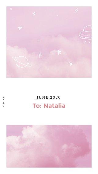 To: Natalia JUNE 2020
