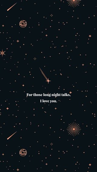 For those long night talks, I love you.