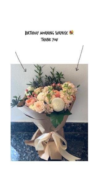 Birthday morning surprise 💐 Thank you