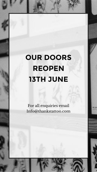 OUR DOORS REOPEN 13TH JUNE For all enquiries email Info@thankstattoo.com