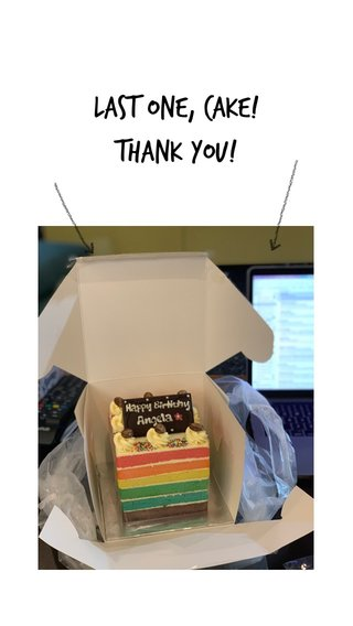 LAST ONE, CAKE! Thank you!