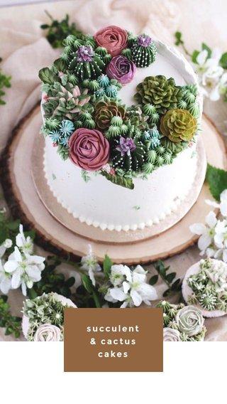 succulent & cactus cakes