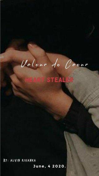 Voleur de Coeur Heart Stealer June, 4 2020. By: Alvin rivanka