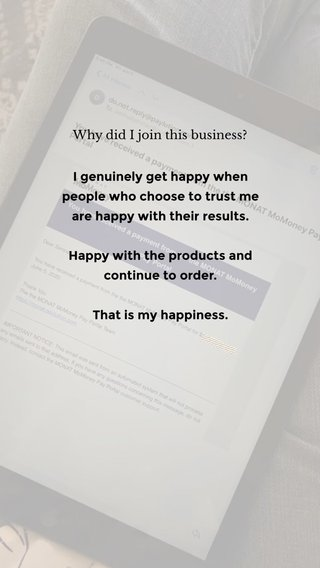 I genuinely get happy when people who choose to trust me are happy with their results. Happy with the products and continue to order. That is my happiness. Why did I join this business?