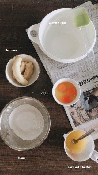 banana castor sugar flour eggs corn oil + butter