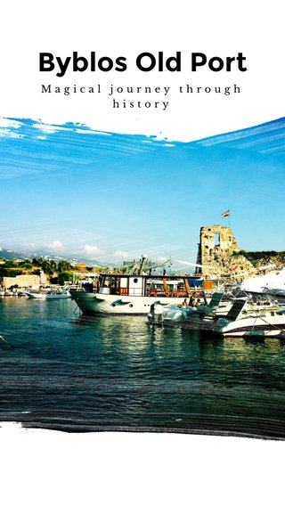 Byblos Old Port Magical journey through history